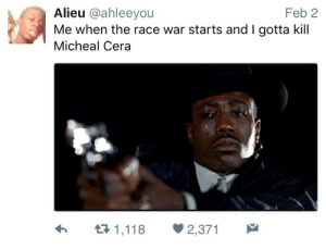 Michael, Race, and George Michael: Feb 2  Alieu @ahleeyou  Me when the race war starts and I gotta kill  Micheal Cera Gonna have send George Michael to join George Michael 🙏🏾