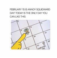 Tag a friend and double tap ❤️ @teengirlclub @teengirlclub @teengirlclub: FEBRUARY 15 IS ANNOY SQUIDWARD  DAY! TODAY IS THE ONLY DAY YOU  CAN LIKE THIS  16  15  23  28  比 Tag a friend and double tap ❤️ @teengirlclub @teengirlclub @teengirlclub