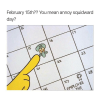 Credit: @course I feel bad for the kids who weren't allowed to watch spongebob: February 15th?? You mean annoy squidward  day?  16 Credit: @course I feel bad for the kids who weren't allowed to watch spongebob
