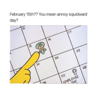 follow @281.9: February 15th?? You mean annoy squidward  day?  16 follow @281.9