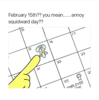 haha squidward your nose describes you!! get it.. because it's a dick!!! Hahahahha ThugLife noragrets: February 15th?? you mean  annoy  Squidward day??  16 haha squidward your nose describes you!! get it.. because it's a dick!!! Hahahahha ThugLife noragrets