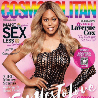 Congratulations to the incredible @lavernecox on making history with her powerful @cosmopolitan cover. transgender transisbeautiful trans: FEBRUARY 2018  SA EXCLUSIVE  SEX  MAKE(ido)  Laverne  Cox  The Truth will  Set you Free  LESS  Outerourse  WATCH  LAVERNE'S  VIDEO NOW!  SCAN VIAf  Money  Scams  And How to  roid I hem Congratulations to the incredible @lavernecox on making history with her powerful @cosmopolitan cover. transgender transisbeautiful trans