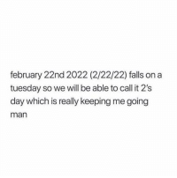 Hospitals are full of people having the best of their life, the worst day of their life, the first day of their life, and the last day of their life: february 22nd 2022 (2/22/22) falls on a  tuesday so we will be able to call it 2's  day which is really keeping me going  man Hospitals are full of people having the best of their life, the worst day of their life, the first day of their life, and the last day of their life