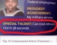 Memes, 🤖, and Federer: Federal employment  PROUDEST  ACHIEVEMENT:  My military service  SPECIAL TALENT: Can cook Minute  rice in 58 seconds  Top 10 Overpowered Anime Characters Like Your Tumblr Dealer