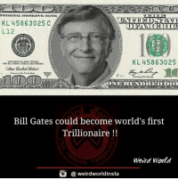 Bill Gates, Memes, and Weird: FEDERAL RESERVE NOTE  KL 458 63025 C  ODEGAMEERLOC  L12  KL 4586 3025  THIS NOTE LEGALTENDER  FOR ALL DEOTS. PUNLICAND PRIVATE  22ONE HUNDREDDOT  Bill Gates could become world's first  Trillionaire  Weird World  weirdworldinsta  a