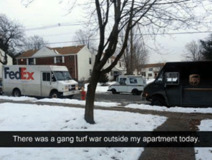 Not safe out here anymore by sgj5788 MORE MEMES: FedEx  ops  There was a gang turf war outside my apartment today. Not safe out here anymore by sgj5788 MORE MEMES