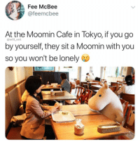 Head, Memes, and The Game: Fee McBee  @feemcbee  At the Moomin Cafe in Tokyo, if you go  by yourself, they sit a Moomin with you  so you won't be lonely  @will ent Japan is ahead of head of the game