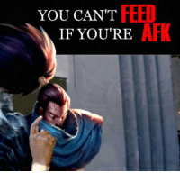 FEED  YOU CAN'T  IF YOU'RE  AFK Pro tip! :D