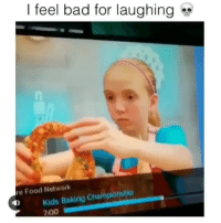 Bad, Food, and Food Network: | feel bad for laughing  re Food Network  Kids Baking Championship  700 Wrong for this 😂💀