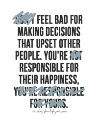 Decisions Decisions: FEEL BAD FOR  MAKING DECISIONS  THAT UPSET OTHER  PEOPLE. YOU'RE  RESPONSIBLE FOR  THEIR HAPPINESS  FO.MOJS.