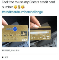 Feel Free To Use My Sisters Credit Card Number Creditcardnumberchallenge Account Now 209 3503 4012 Debit Visa 112716 641 Pm 1 Like If U Wanna Join The Challenge Dm Me Ur Credit