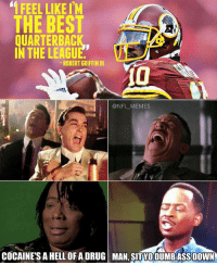Cocaine, The League, and Cocain: FEEL LIKE IM  THE BEST  UARTERBAC  IN THE LEAGUE  ROBERTGRIFFIN III  @NFL MEMES  COCAINE'S AHELLOF A DRUG MAN SITTOOUMBASS DOWN How about we try becoming the best QB on our own team first..