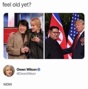 Wow, Owen Wilson, and Old: feel old yet?  Owen Wilson  @OwenWilson  WOW