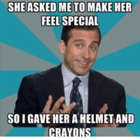 Helmet And Crayons: FEEL SPECIAL  SO I GAVE HER A HELMET AND  CRAYONS