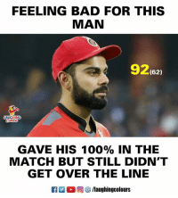 Anaconda, Bad, and Match: FEELING BAD FOR THIS  MAN  92(62)  AUGHING  GAVE HIS 100% IN THE  MATCH BUT STILL DIDN'T  GET OVER THE LINE  R ■。回參/laughingcolours #ViratKohli #MIvRCB