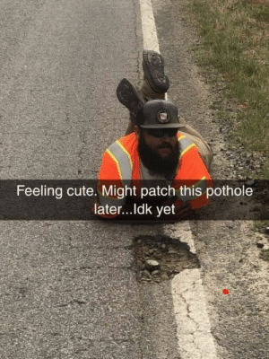 Meanwhile in Portland: Feeling cute. Might patch this pothole  later...ldk yet Meanwhile in Portland