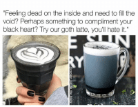 """Apparently, Memes, and Black: """"Feeling dead on the inside and need to fill the  void? Perhaps something to compliment your  black heart? Try our goth latte, you'll hate it. I like my latte covfefe extra dark 🌑😂 I'm late, but apparently goth lattes are a fad. Also intended for those who comment, """"I'm dead"""" (follow @coolest_kid_on_the_block)"""