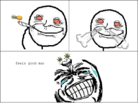 every toke sesh: feels good man. every toke sesh