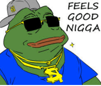 feels good: FEELS  GOOD  NIGGA