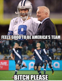 Bitch, Memes, and Nfl: FEELS GOODTOBE AMERICAS TEAM  NFL MEMEs  BITCH PLEASE