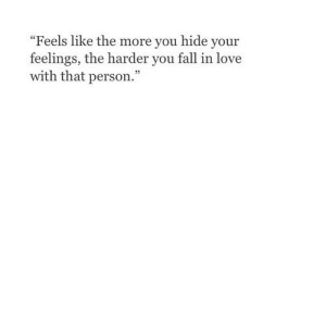 "Fall, Love, and Net: ""Feels like the more you hide your  feelings, the harder you fall in love  with that person."" https://iglovequotes.net/"