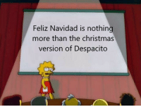 Christmas, You, and Feliz Navidad: Feliz Navidad is nothing  more than the christmas  version of Despacito You know Im right
