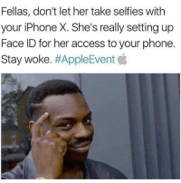 😉: Fellas, don't let her take selfies with  your iPhone X. She's really setting up  Face ID for her access to your phone.  Stay woke. 😉