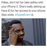 🚨PSA 🚨: Fellas, don't let her take selfies with  your iPhone X. She's really setting up  Face ID for her access to your phone.  Stay Woke. 🚨PSA 🚨