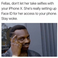 @donny.drama is the best account you're not following 😂: Fellas, don't let her take selfies with  your iPhone X. She's really setting up  Face ID for her access to your phone.  Stay woke. @donny.drama is the best account you're not following 😂