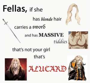 blonde hair: Fellas, if she  has blonde hair  carries a sworS  and has MASSIVE  tiddies  that's not your girli  that's  ALUCARD