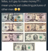 This shit is honestly kinda gay tho: fellas, is it gay to make money?? i  mean you're just collecting pictures of  other men This shit is honestly kinda gay tho