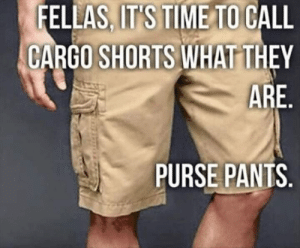 cargo shorts: FELLAS, IT'S TIME TO CALL  CARGO SHORTS WHAT THEY  ARE  PURSE PANTS