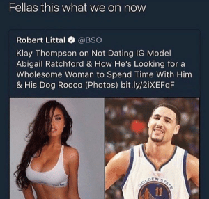 Dating, Klay Thompson, and Fuck: Fellas this what we on now  Robert Littal @BSO  Klay Thompson on Not Dating IG Model  Abigail Ratchford & How He's Looking for a  Wholesome Woman to Spend Time With Him  & His Dog Rocco (Photos) bit.ly/2iXEFqF Nobody Needs Nobody; All I need is me and my dog, so fuck all of y'all