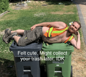 Friendly neighbourhood Garbage Man!: Felt cute. Might collect  your trash later, IDK  AR  GREENCART  FOOD SCRAPS & YARD TRIMMINGS Friendly neighbourhood Garbage Man!