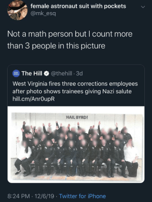 nazi: female astronaut suit with pockets  @mk_esq  Not a math person but I count more  than 3 people in this picture  @thehill - 3d  RHE. The Hill  West Virginia fires three corrections employees  after photo shows trainees giving Nazi salute  hill.cm/AnrOupR  HAIL BYRD!  8:24 PM 12/6/19 · Twitter for iPhone