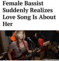 Memes, 🤖, and Net: Female Bassist  Suddenly Realizes  Love Song Is About  Her  Full Story: thehardtimes.net We usually practice in my garage, so I can't really hear the lyrics.