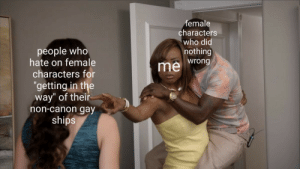 """porcelainghosts:CREDIT: female  characters  who did  nothing  people who  hate on female  characters for  """"getting in the  way"""" of their  non-canon gay  ships  me wrong porcelainghosts:CREDIT"""