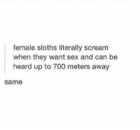 Dm this to bae 🔥💖: female sloths literally scream  when they want sex and can be  heard up to 700 meters away  same Dm this to bae 🔥💖
