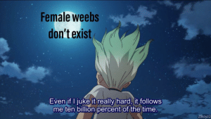 I can't escape it: Female weebs  don't exist  Even if I juke it really hard, it follows  me ten billion percent of the time.  ZBoyz2 I can't escape it