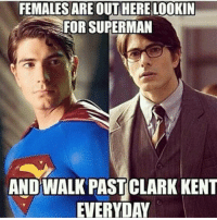 CAUSE BITCHES ARE STUPID: FEMALES ARE OUT HERE LOOKIN  FOR SUPERMAN  AND WALK PAST CLARK KENT  EVERYDAY CAUSE BITCHES ARE STUPID