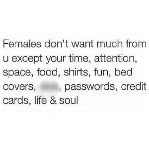https://iglovequotes.net/: Females don't want much from  except your time, attention,  space, food, shirts, fun, bed  passwords, credit  Covers,  cards, life & soul https://iglovequotes.net/