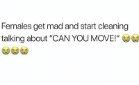 "Mad, Can, and Move: Females get mad and start cleaning  talking about ""CAN YOU MOVE!"" Y'all do be doing this!😂💯 https://t.co/4vUVB4woo3"