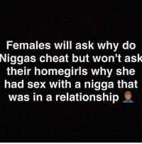 Let the church say amen: Females will ask why do  Niggas  cheat but won't ask  their homegirls why she  had sex with a nigga that  was in a relationship Let the church say amen