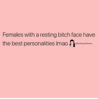 Bitch, Best, and Girl Memes: Females with a resting bitch face have  the best personalities Imao rukotaures  @fuckboysfailures