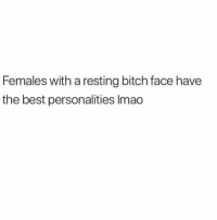 Bitch, Memes, and Best: Females with a resting bitch face have  the best personalities Imao It's always the quiet ones