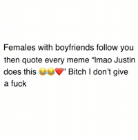 "I Dont Give a Fuck, Lmao, and Meme: Females with boyfriends follow you  then quote every meme ""lmao Justin  does this tch I don't give  a fuck 🙄"