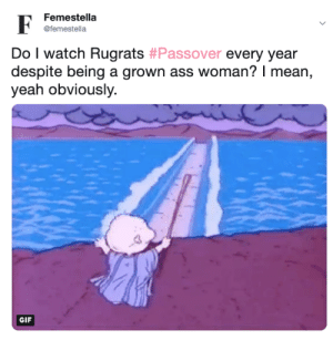 Rugrats: Femestella  @femestella  Do I watch Rugrats #Passover every year  despite being a grown ass woman? I mean,  yeah obviously.  GIF