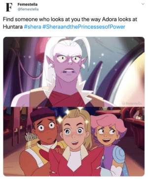 Who, You, and Find: Femestella  @femestella  Find someone who looks at you the way Adora looks at  Huntara #shera #SheraandthePrincessesofPower  @femestella