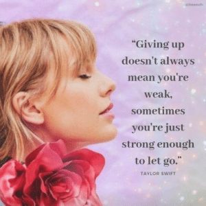 "Taylor Swift, Mean, and Strong: @femestella  ""Giving up  doesn't always  mean you're  weak,  sometimes  you're just  strong enough  to let go.""  TAYLOR SWIFT"