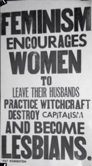 herestoaqueeryear: its-eigengrau: sign me up  yes please : FEMINISM  ENCOURAGES  WOMEN  TO  LEAVE THEIR HUSBANDS  PRACTICE WITCHCRAFT  DESTROY CAPITALISA  AND BECOME  LESBIANS  PAT ROBERSTON herestoaqueeryear: its-eigengrau: sign me up  yes please